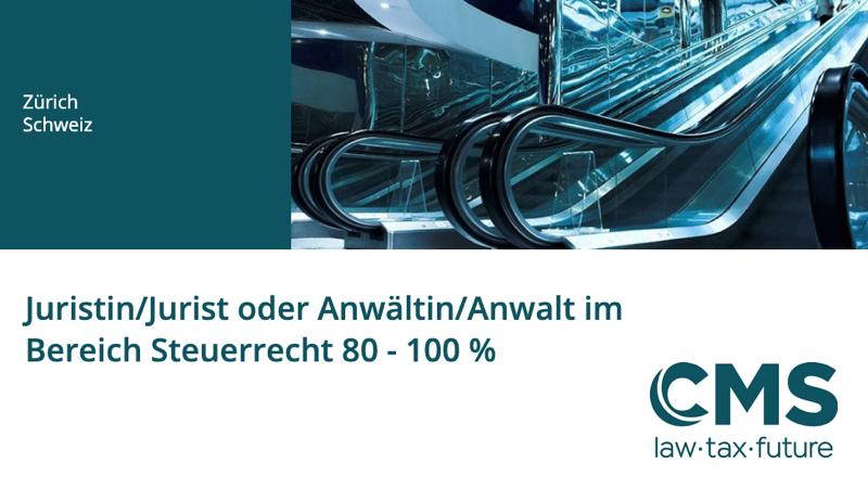 Juristin/Jurist oder Anwältin/Anwalt im Bereich Steuerrecht (80-100%) - CMS Zürich