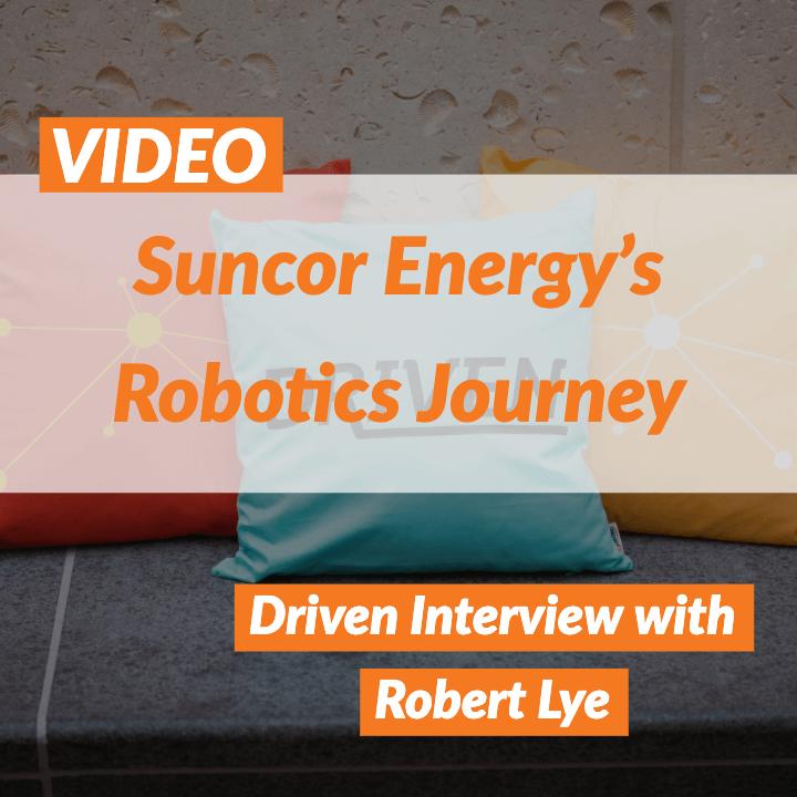 VIDEO: Suncor Energy's Robotics Journey with Robert Lye