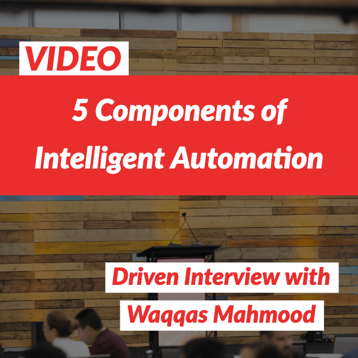 VIDEO: 5 Components of Intelligent Automation with Waqqas Mahmood