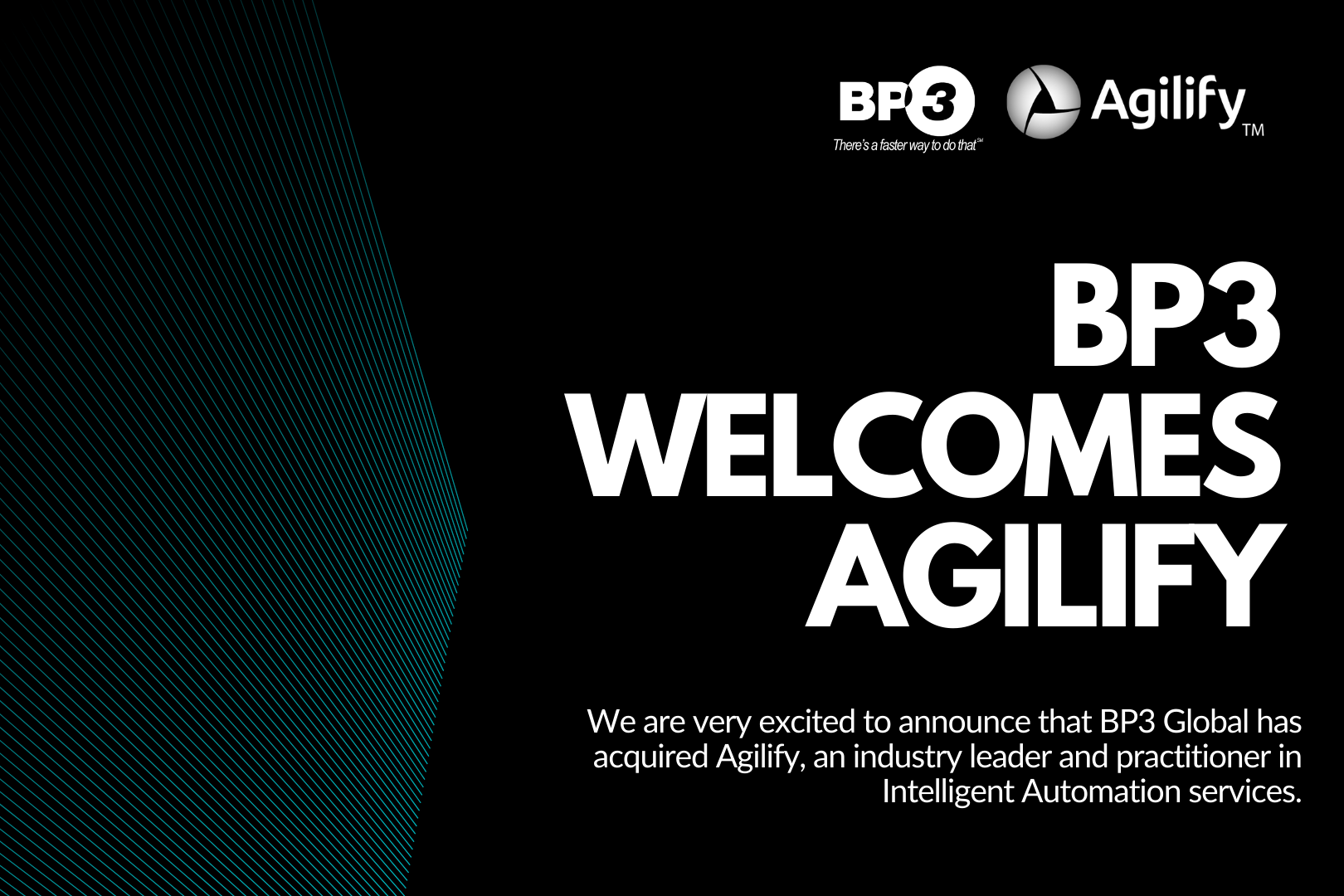 BP3 is excited to announce the acquisition of Agilify, an industry leader and practitioner in Intelligent Automation services. This acquisition will add an award-winning practitioner team to BP3's existing intelligent automation business and expand BP3's skillset to build and implement more high-quality automations than ever before. Learn more today!