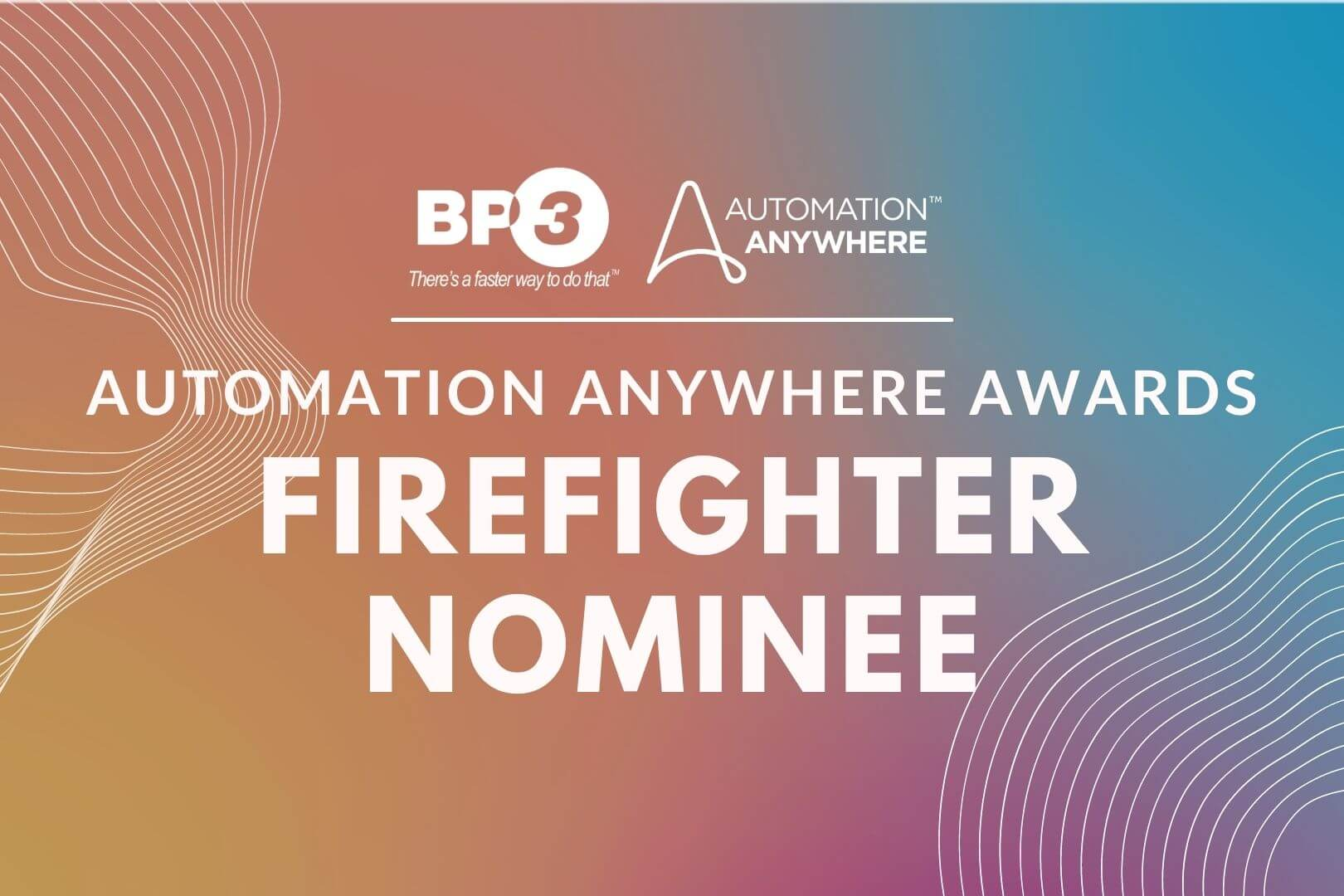Automation Anywhere Firefighter Award Nominee | For responding to a customer crisis situation outside of their everyday activities | BP3 Global, Inc.