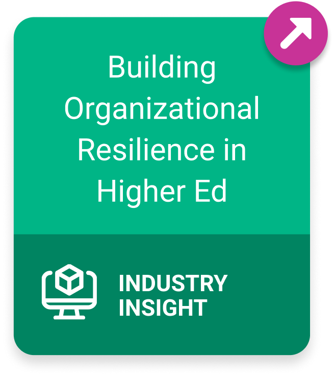 Industry Insight: Building Organizational Resilience in Higher Ed