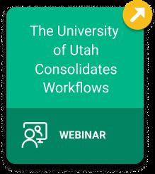 The University of Utah Consolidates Workflows Webinar