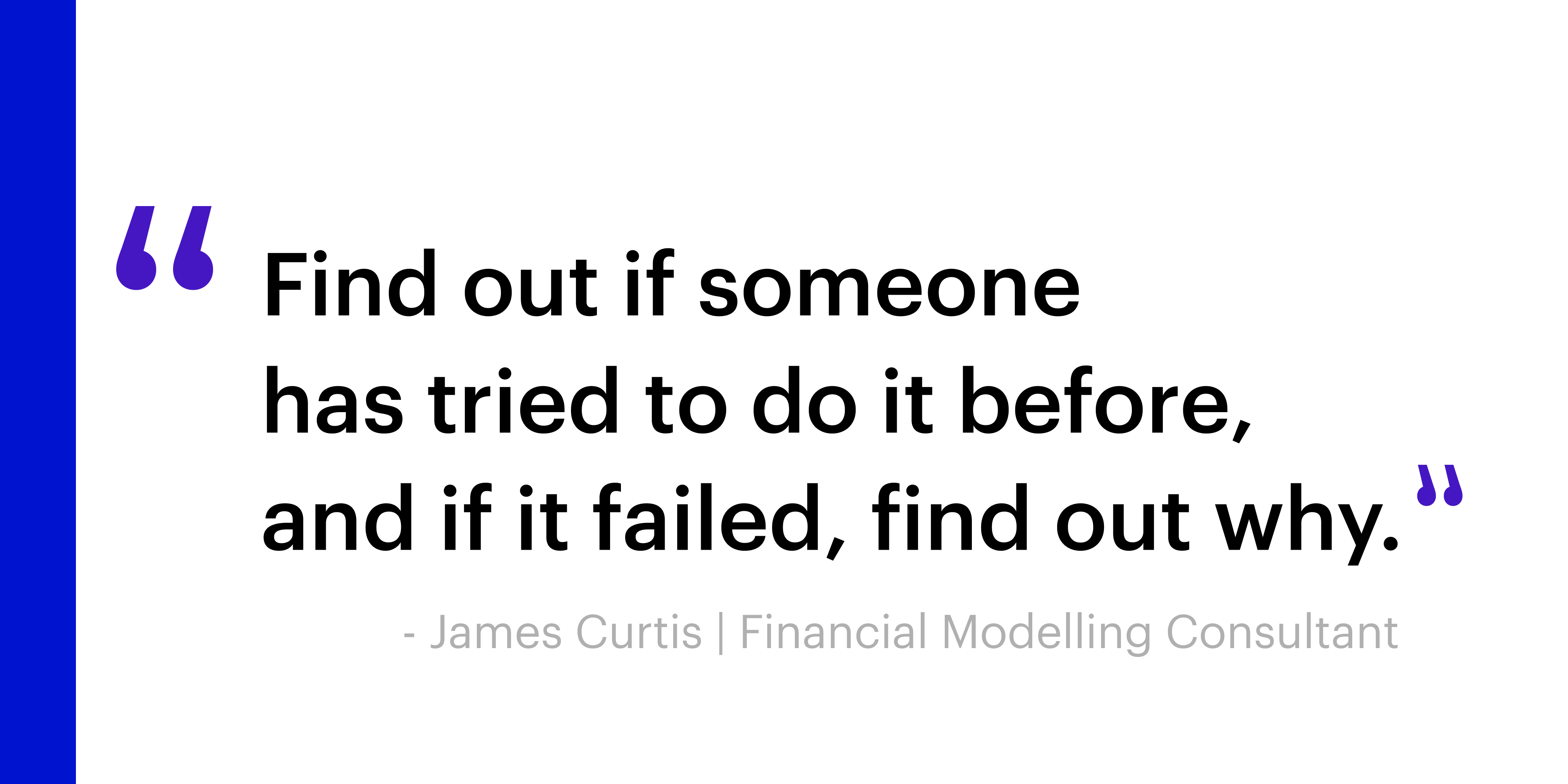 """Quote: """"Find out if someone has tried to do it before, and if it failed, find out why"""" - James Curtis on his top-tip for SMEs in product development"""