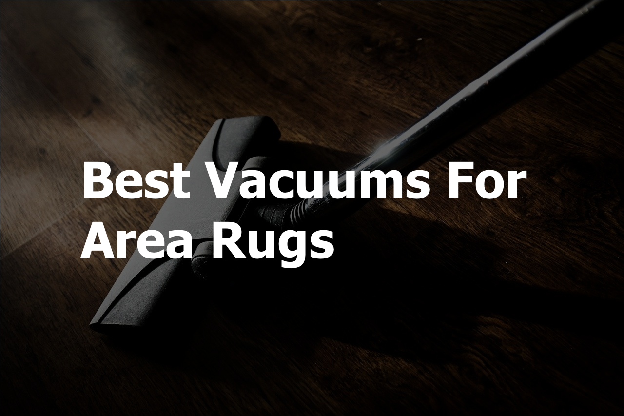 5 Best Vacuums For Area Rugs