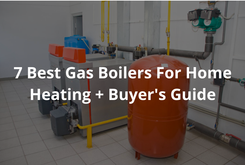 7 Best Gas Boilers For Home Heating