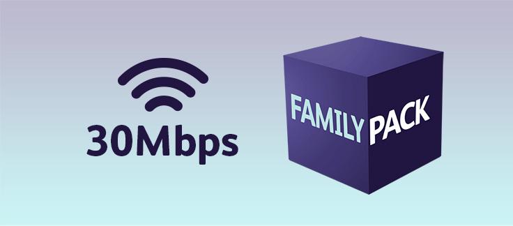 30Mbps + Family Pack