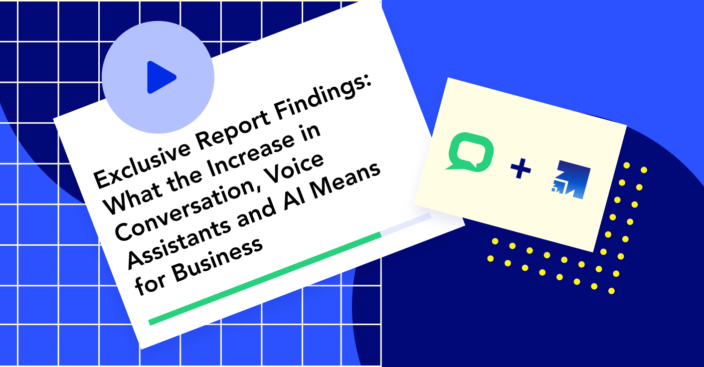 Exclusive report findings: what the increase in conversation, voice assistants and AI means