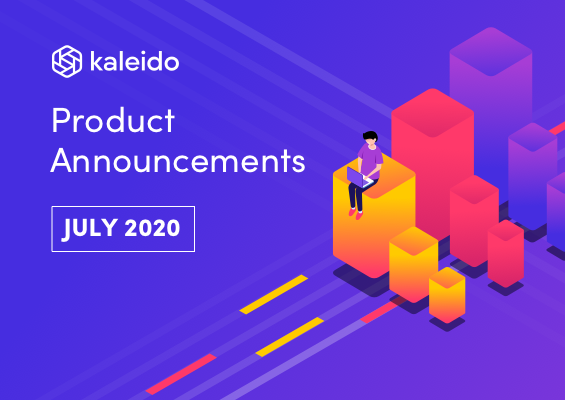 Kaleido Product Announcements July 2020
