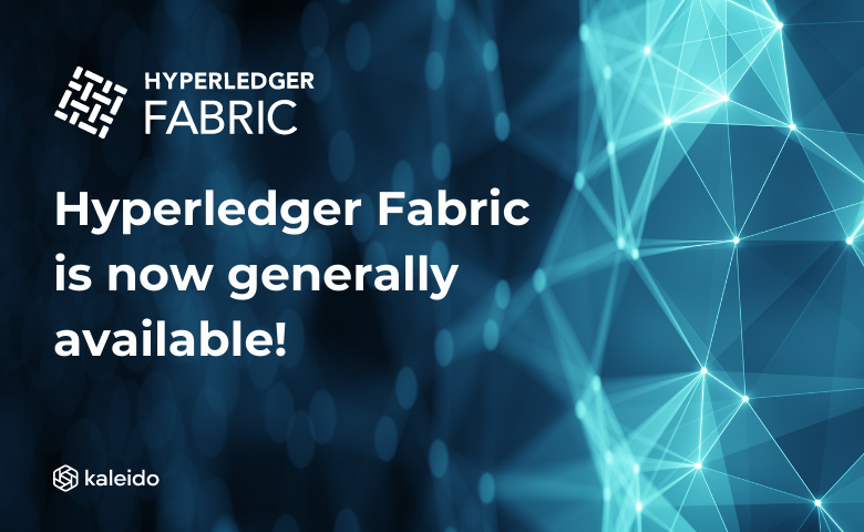 Hyperledger Fabric is now generally available on Kaleido