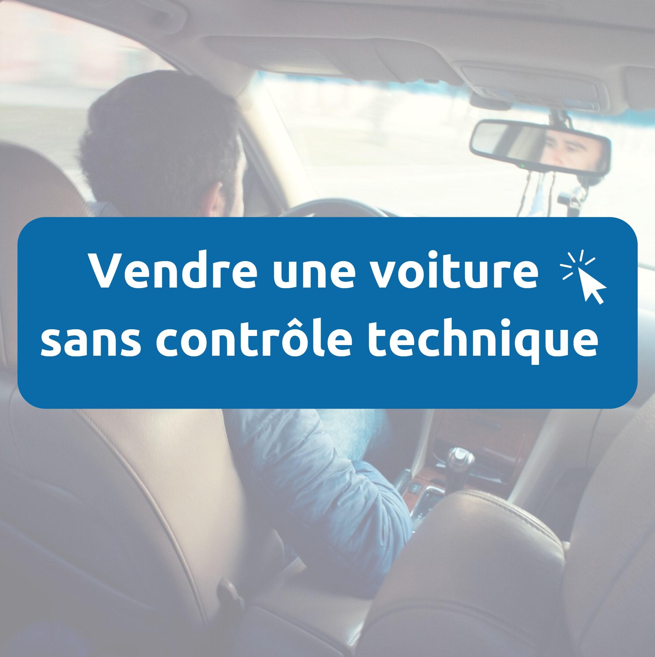 Vendre une voiture sans contrôle technique