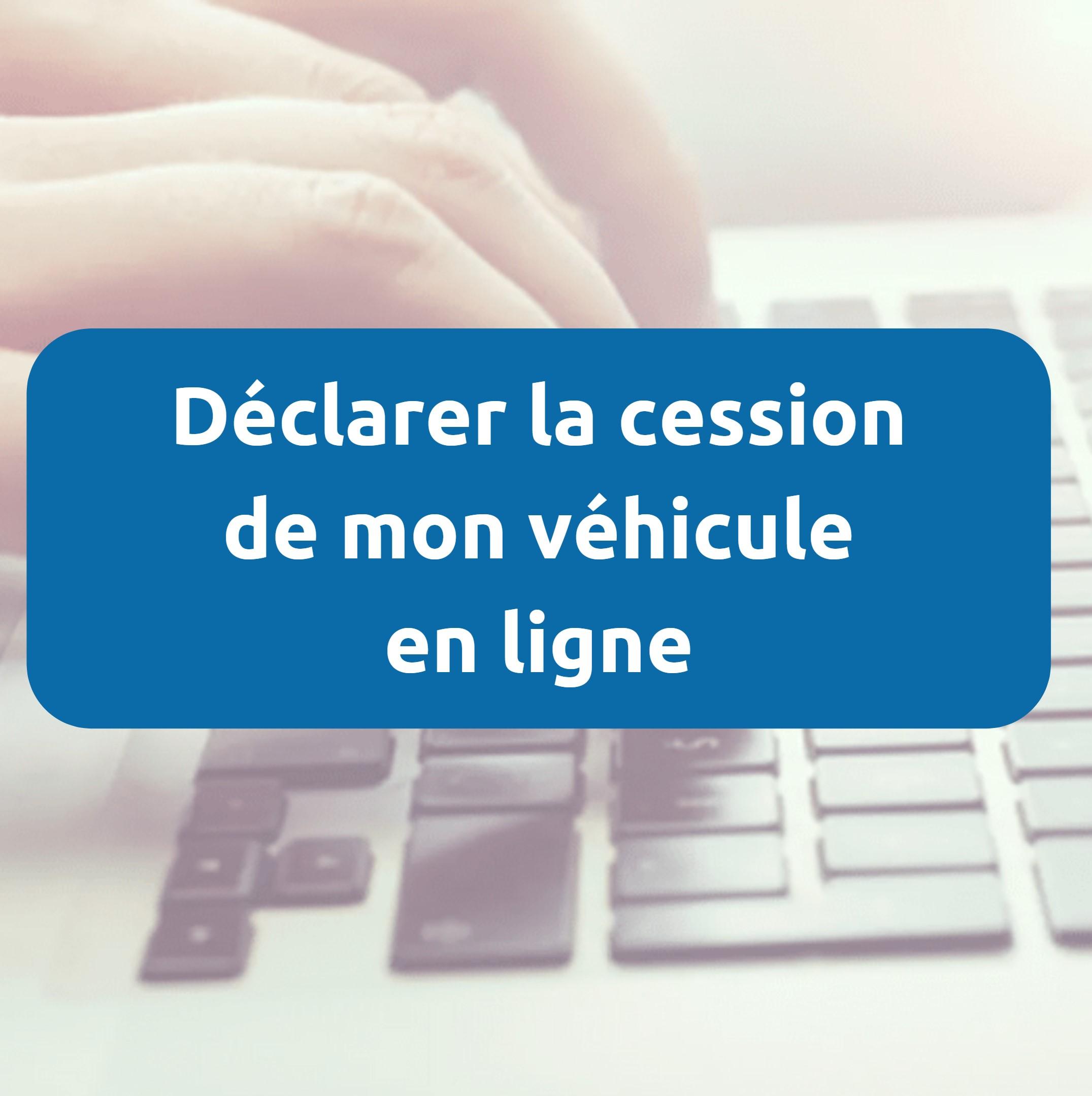 Où envoyer le certificat de cession d'un véhicule ? A quelle adresse ?