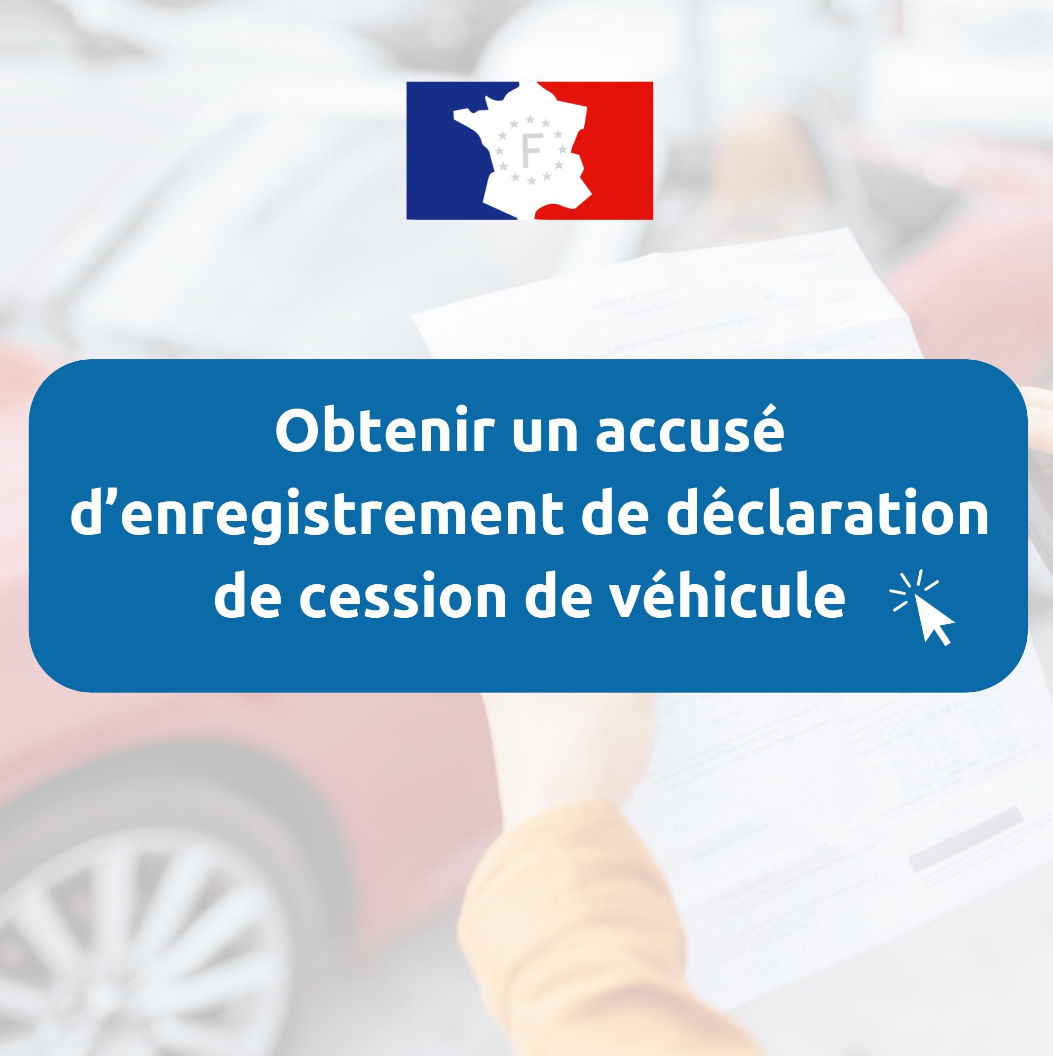 Obtenir accusé d'enregistrement de cession de véhicule