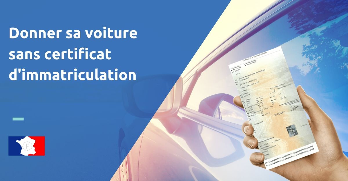donner sa voiture sans certificat d'immatriculation