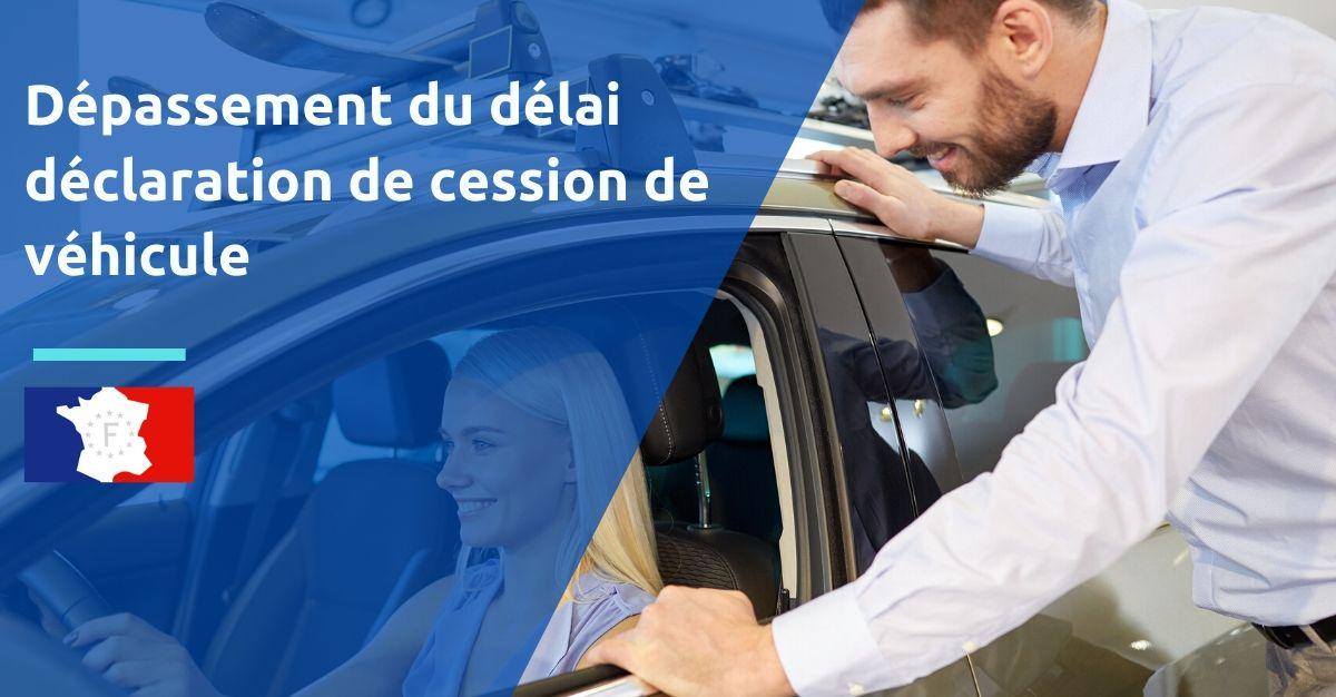 dépassement du délai déclaration de cession de véhicule