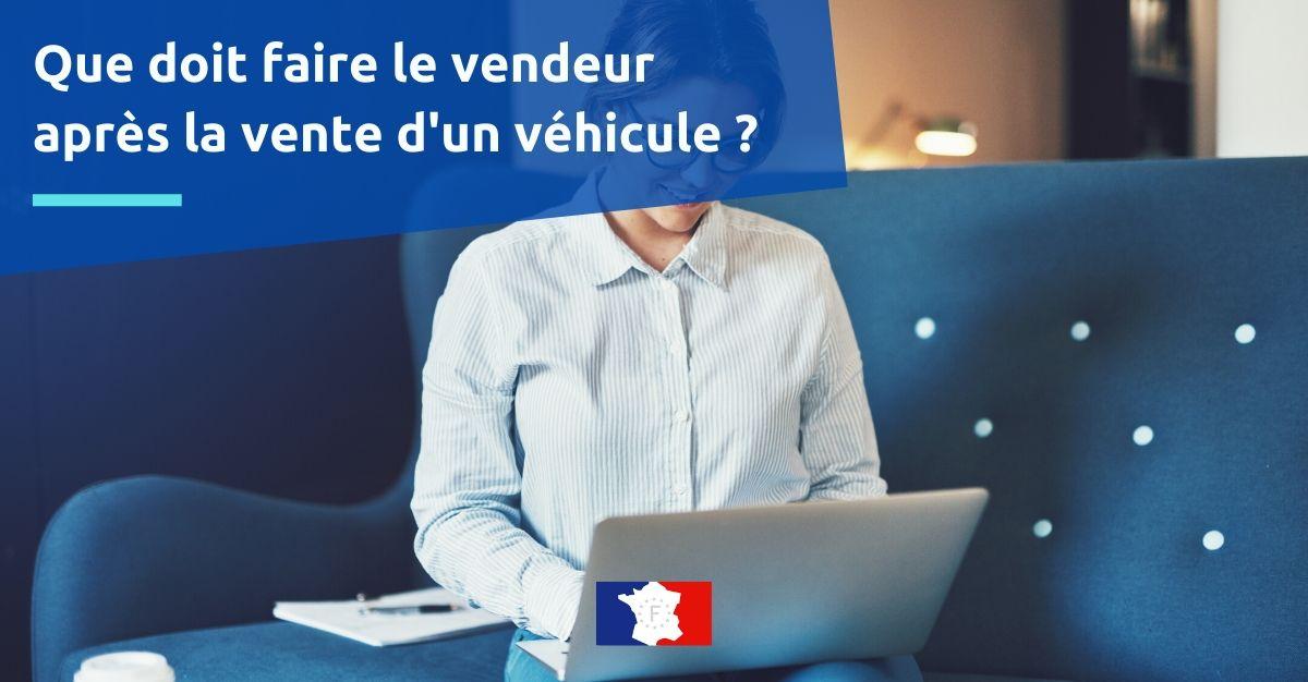 que doit faire le vendeur après la vente d'un véhicule ?