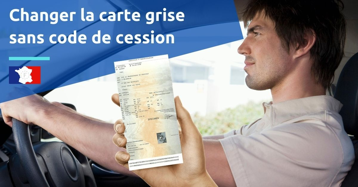 changer carte grise sans code de cession