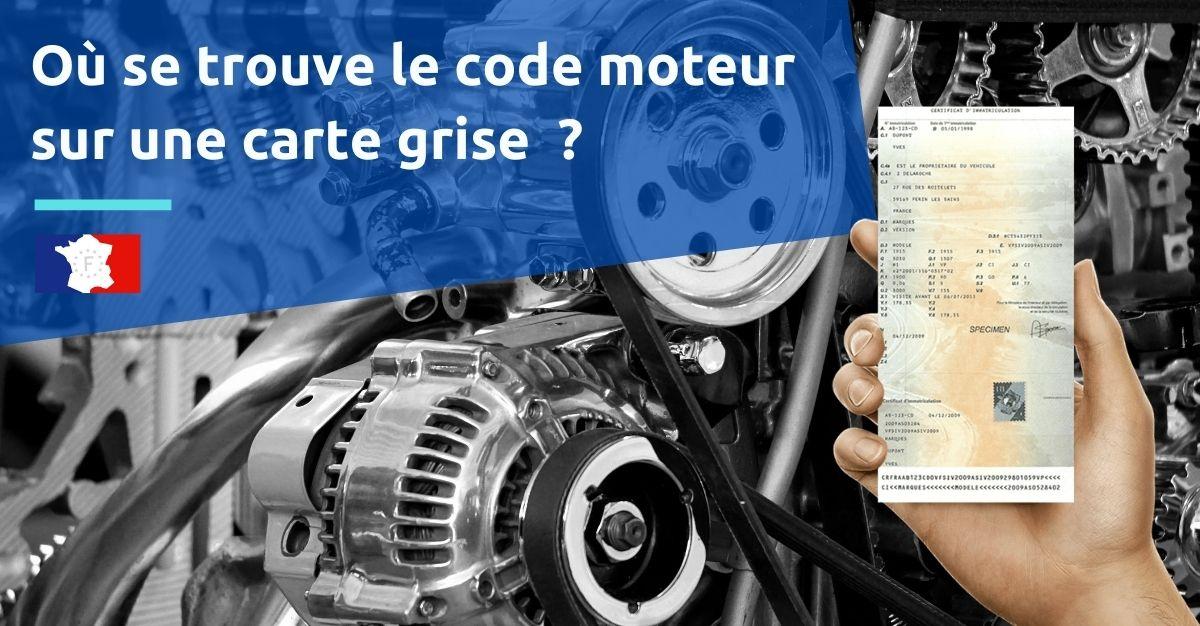 où se trouve le code moteur sur une carte grise