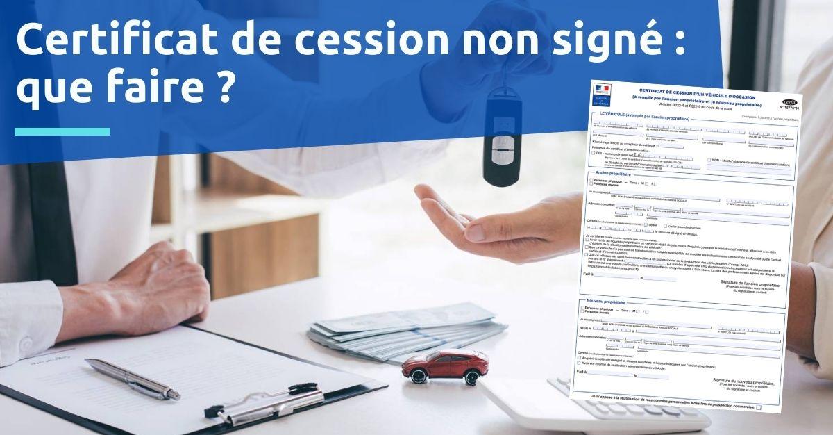 certificat de cession non signé que faire ?