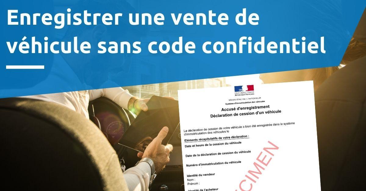 enregistrer la vente d'un véhicule sans code confidentiel