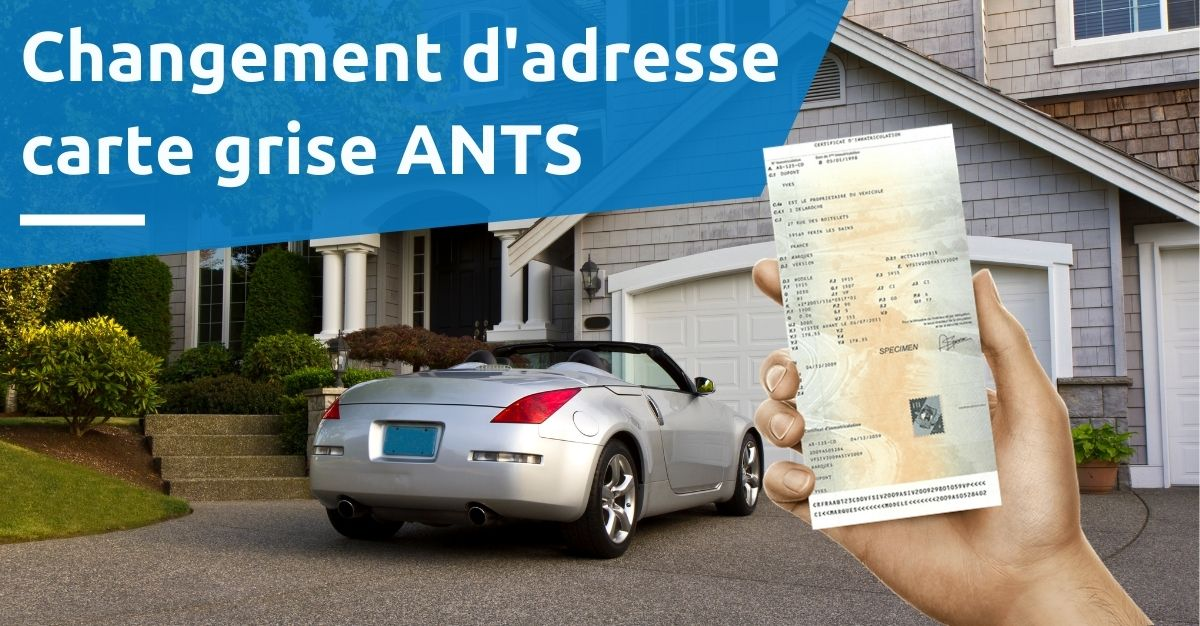 changement adresse carte grise ANTS