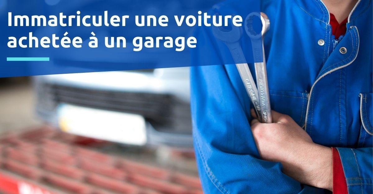 immatriculer une voiture achetée à un garage