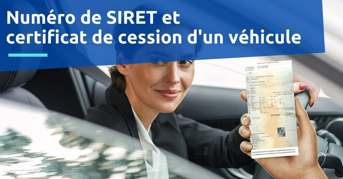 Numéro de SIRET et certificat de cession d'un véhicule