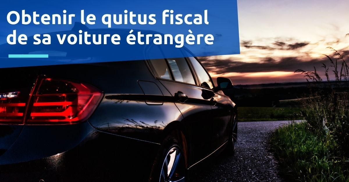 obtenir le quitus fiscal d'une voiture étrangère