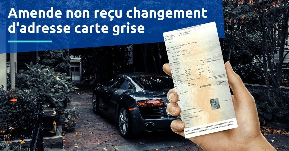 Amende non reçu changement d'adresse carte grise