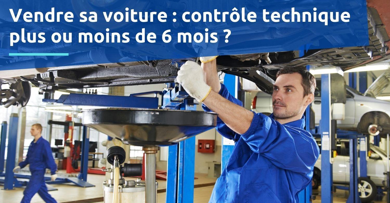 Vendre sa voiture  contrôle technique plus de 6 mois ou moins de 6 mois obligatoire