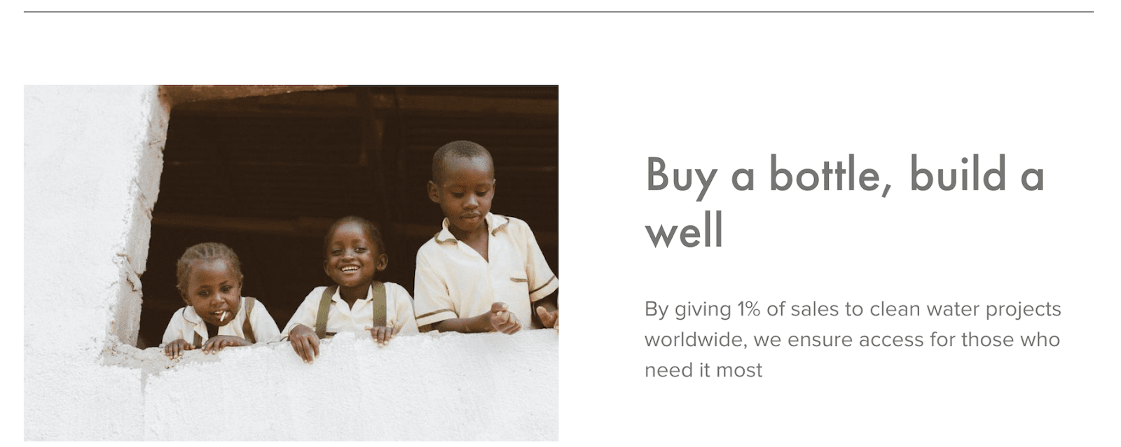 """graphic showing 3 children with the text: """"Buy a bottle, build a well. By giving 1% of sales to clean water projects worldwide, we ensure access for those who need it most"""""""