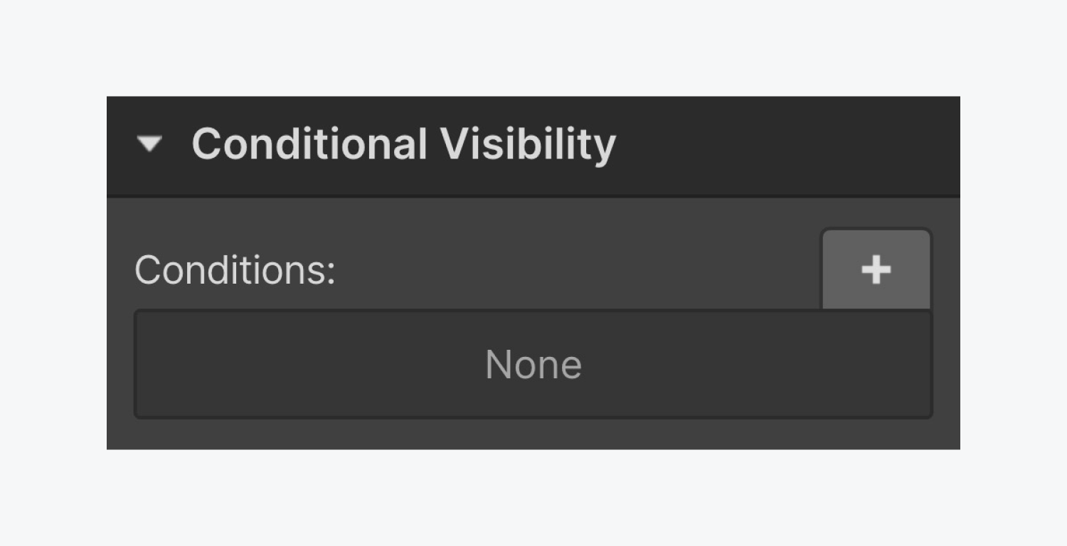 The conditional visibility panel includes a plus icon to add a condition. If no conditions are currently added, a None message is displayed under the conditions section.
