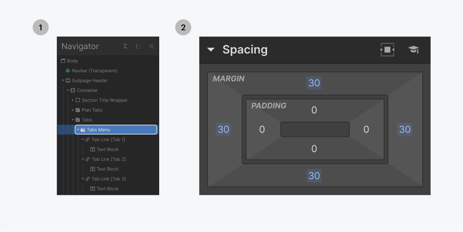 Step one on the left, select the tabs menu. Step two on the right, add margin on all sides in the spacing section of the style panel.