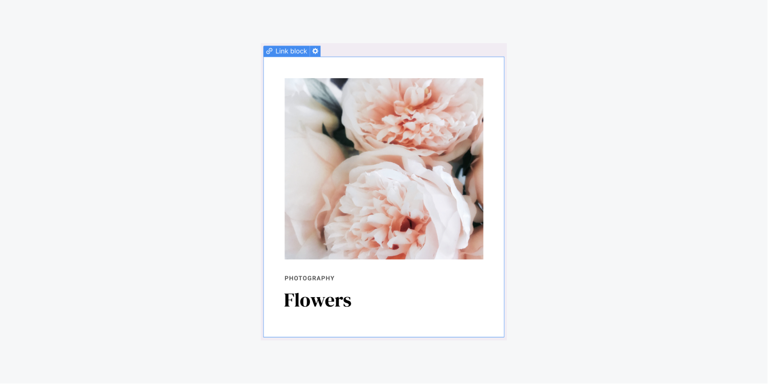 """A link block containing an image of pink flowers, a sub-headline """"Photography"""" and a H1 """"Flowers""""."""