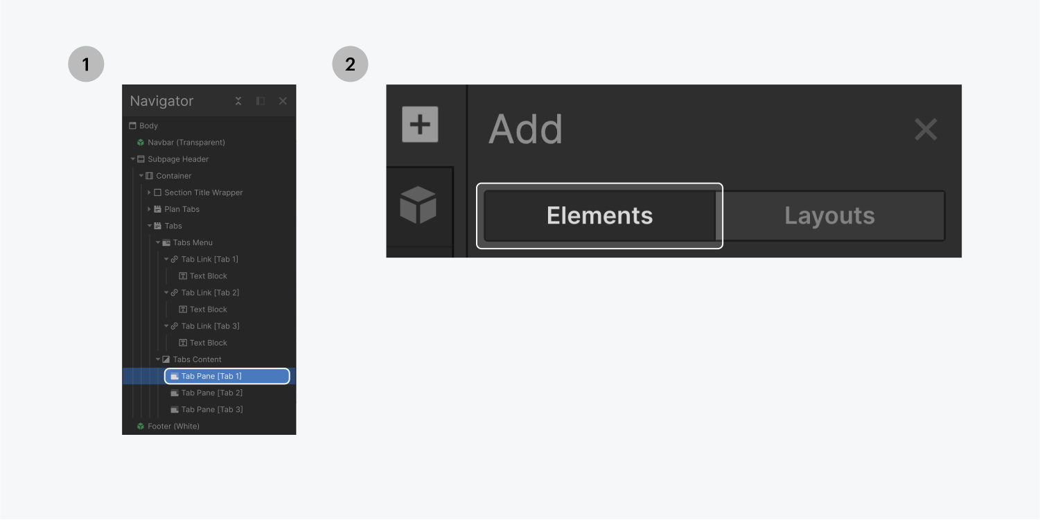 Step one on the left, select the tab pane you want to add an element into. Step two on the right, select the elements tab from the Add panel and add the element you choose.