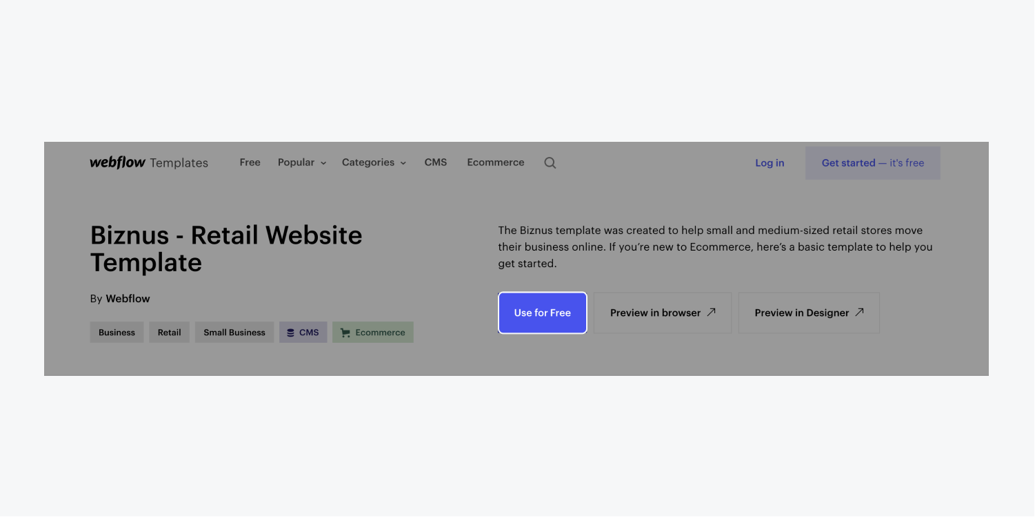 """Webflow's Template marketplace has many free website templates to get you started. Click the """"Use for Free"""" button on a Free template to create a new project from the Free template in your Dashboard."""