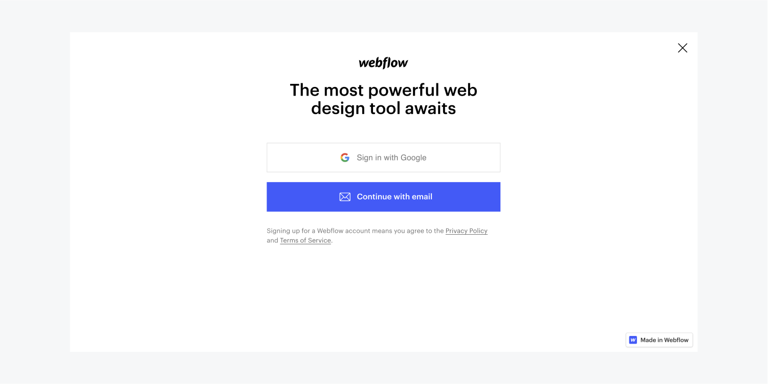 """The signup page includes the webflow logo, a headline """"The most powerful web design tool awaits"""", a button to sign in with Google, a blue button to continue with email, a link for the Privacy policy and a link for Terms of service. On the right side of the screen there is a x icon to close and a Made in Webflow badge at the bottom right.t"""