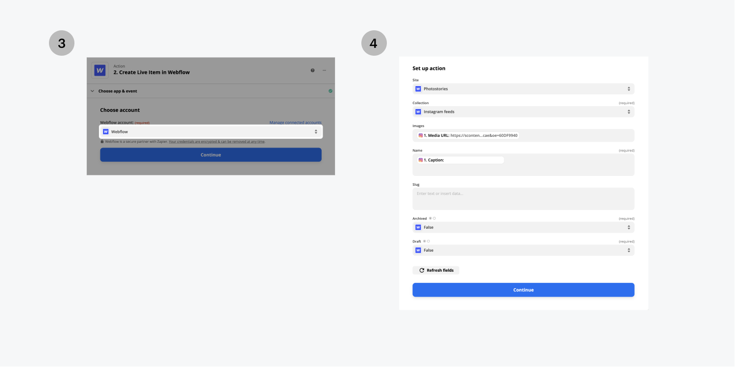 Step three on the left, select your Webflow account to connect to. Step four on the right, fill out the set up action fields to your desire specifications then click the continue button.