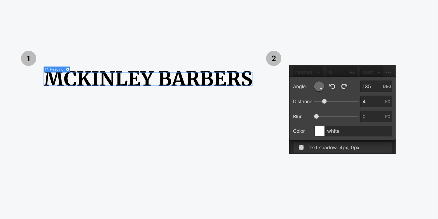 Step one on the left, select the Mckinley Barbers heading. Step two on the right, add a text shadow and set the settings to 4 distance, 0 blur and color white. Keep the angle at 135 for all text shadow effects added.