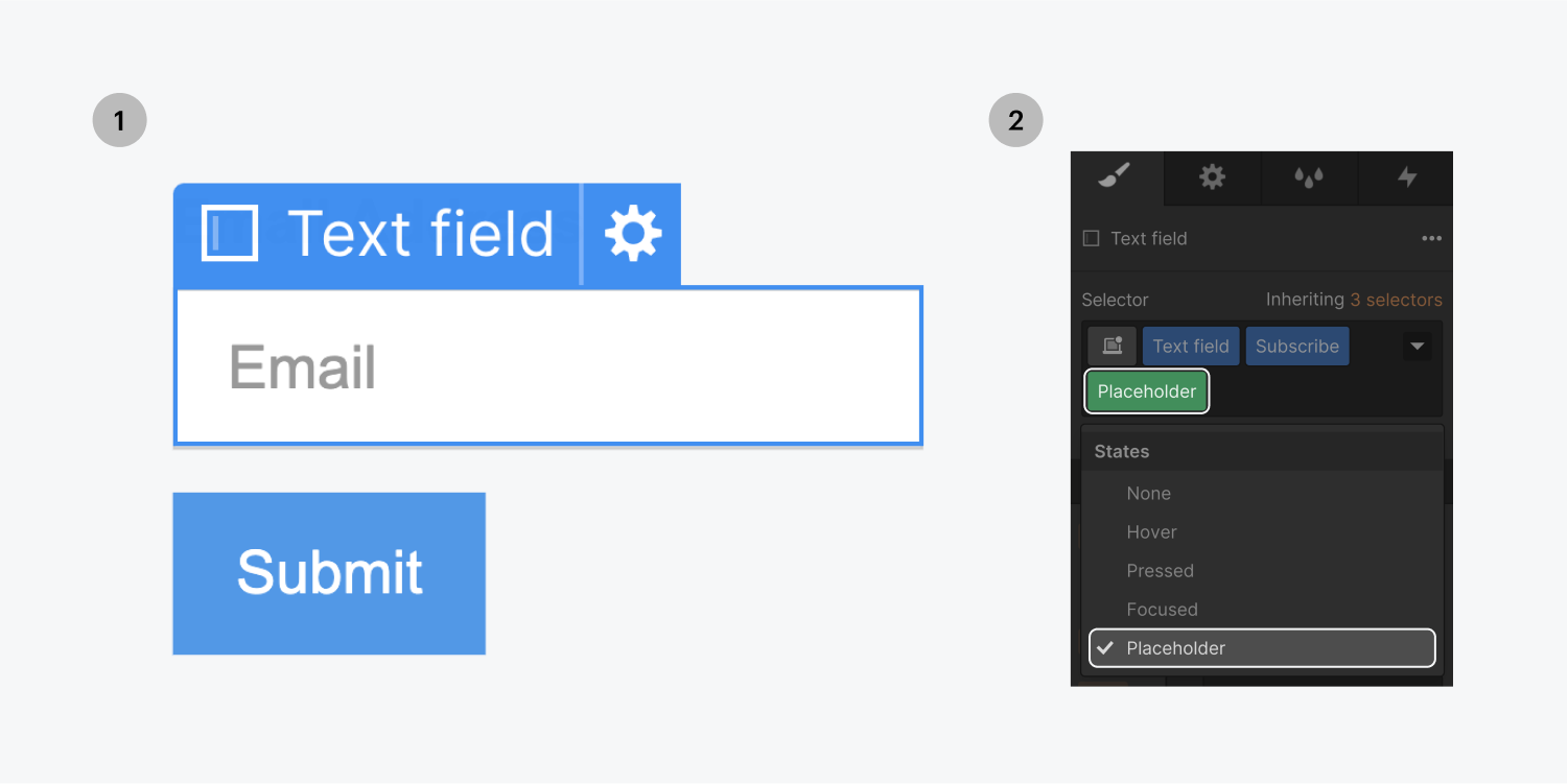 Step one on the left, select the input field of a form. Step two on the right, select the placeholder state from the dropdown states menu.