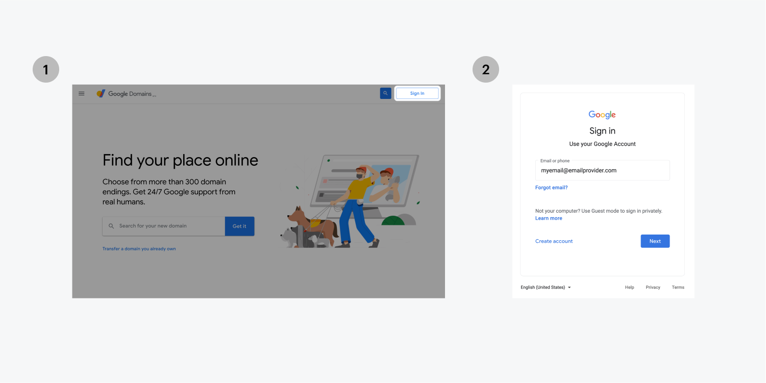 Step one on the left, click on the Sign In button on the top right of the Google Domains homepage. Step two on the right, enter email and follow the sign in process with your password.
