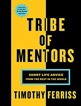 Tribe of Mentors: Short Life Advice from the Best in the World by [Ferriss, Timothy]