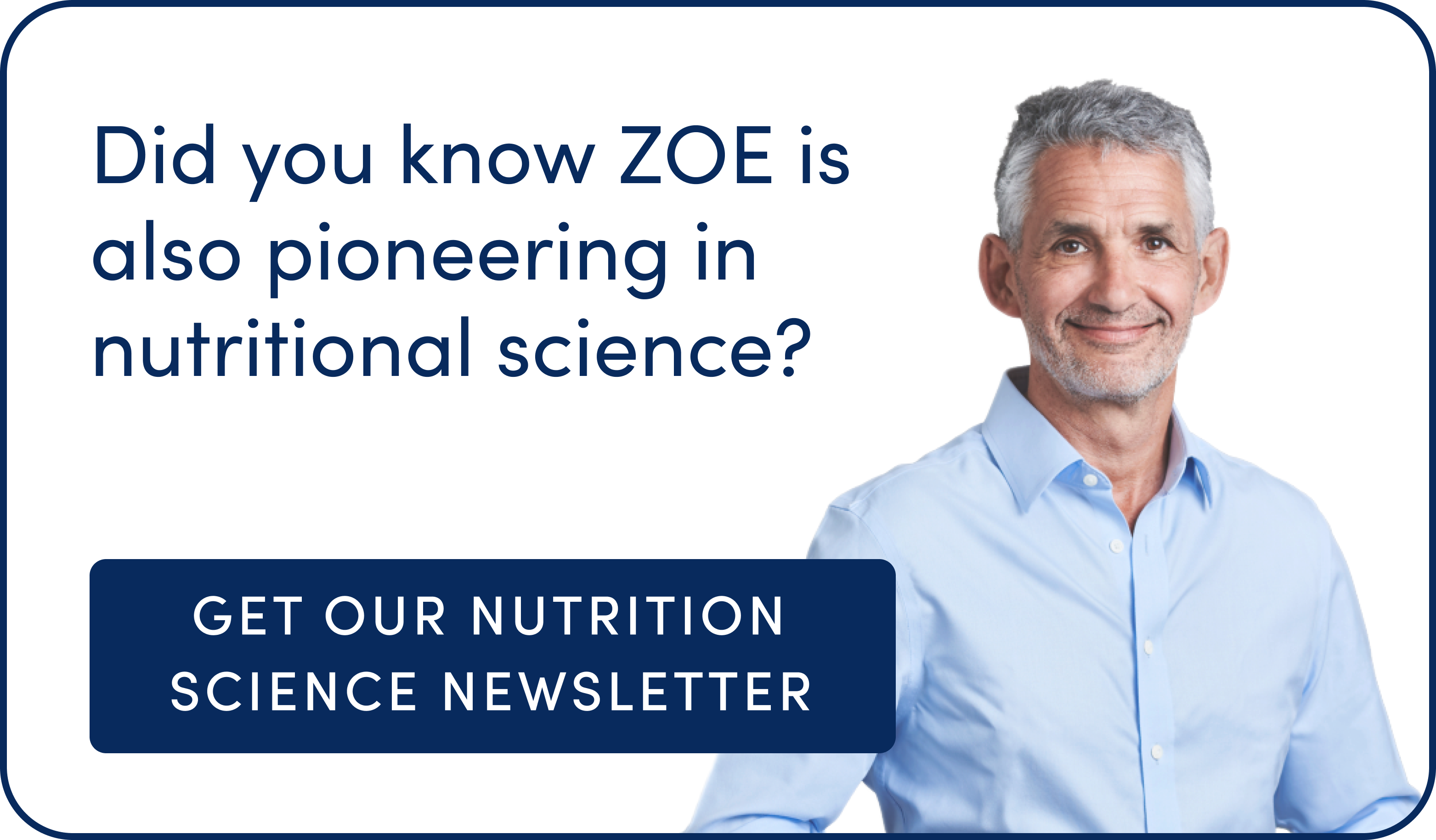 Text reads: Did you know ZOE is also pioneering in nutritional science? Get our nutrition science newsletter today! Image of Professor Tim Spector.