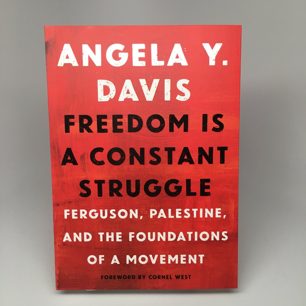 A copy of the book by Angela Y. Davis, Freedom is a Constant Struggle: Ferguson, Palestine, and the Foundations of a Movement, Foreward by Cornel West