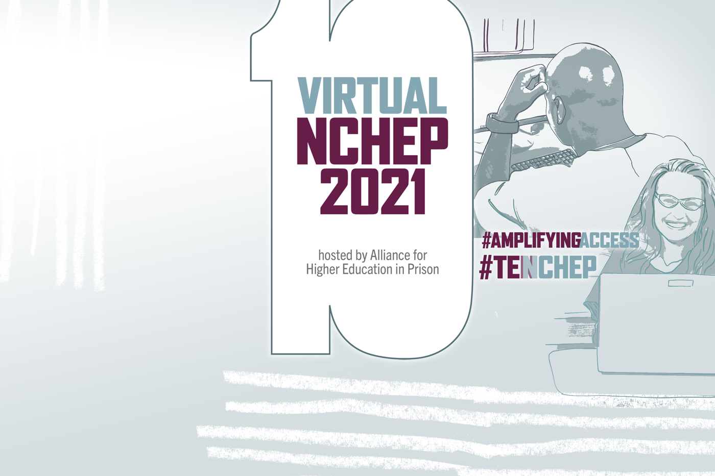 "Virtual NCHEP 2021 - Amplifying Access - a large number 10 and hashtags ""AmplifyingAccess"" and ""Tenchep"" for social media. Abstract art depicts figures of incarcerated students sitting at computers."