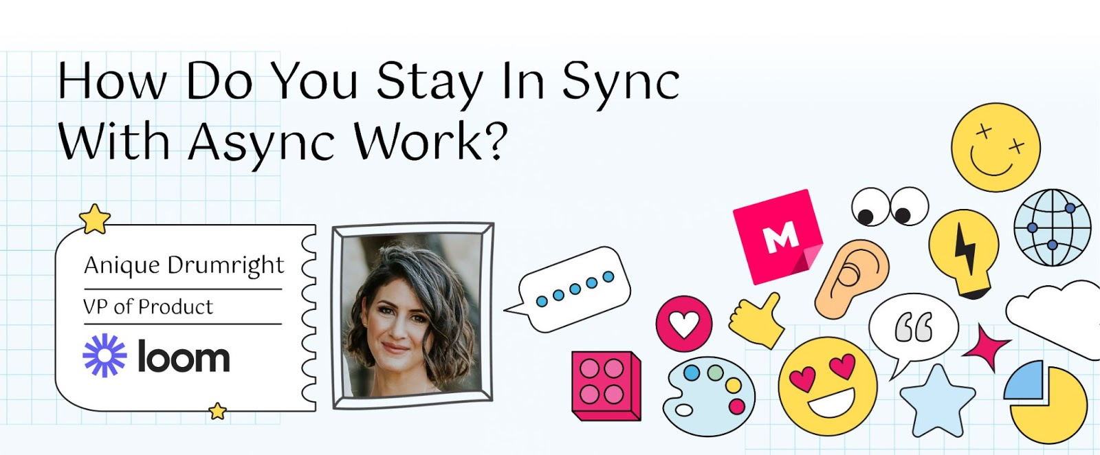 How do you stay in sync with async work? banner featuring Anique Drumright, VP of product at Loom