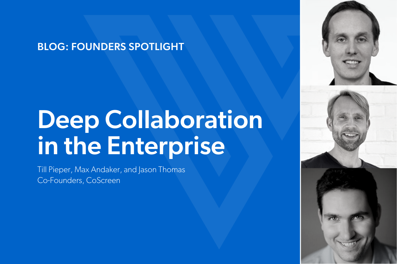 Deep Collaboration in the Enterprise: Till Pieper, Max Andaker, and Jason Thomas, Co-Founders, CoScreen
