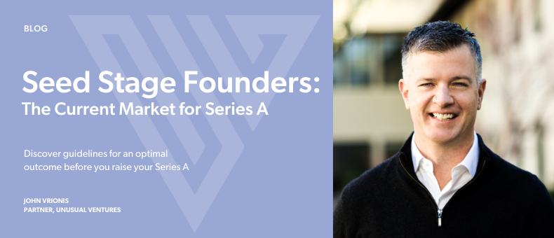 Seed Stage Founders: The Current Market for Series A Financings