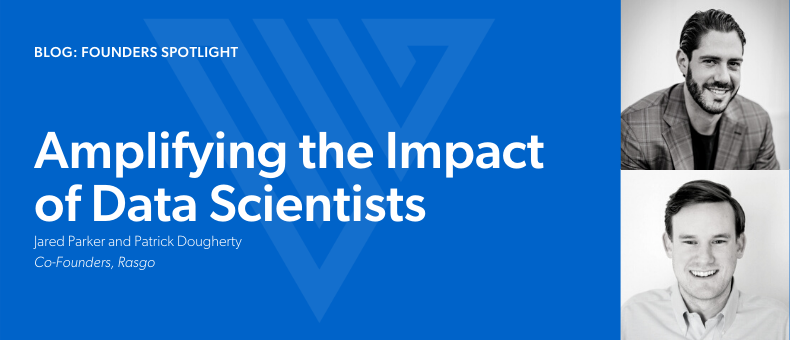 Amplifying the Impact of Data Scientists: Jared Parker and Patrick Dougherty, Co-Founders, Rasgo
