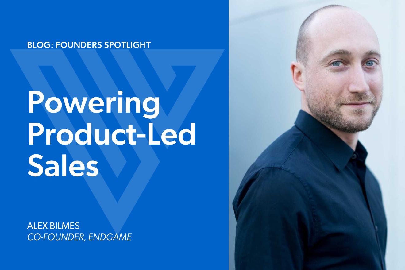 Powering Product-Led Sales: Alex Bilmes, Co-Founder, Endgame